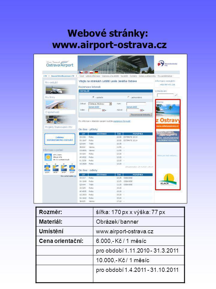 Webové stránky: www.airport-ostrava.cz Rozměr:šířka: 170 px x výška: 77 px Materiál:Obrázek/ banner Umístěníwww.airport-ostrava.cz Cena orientační:6.0