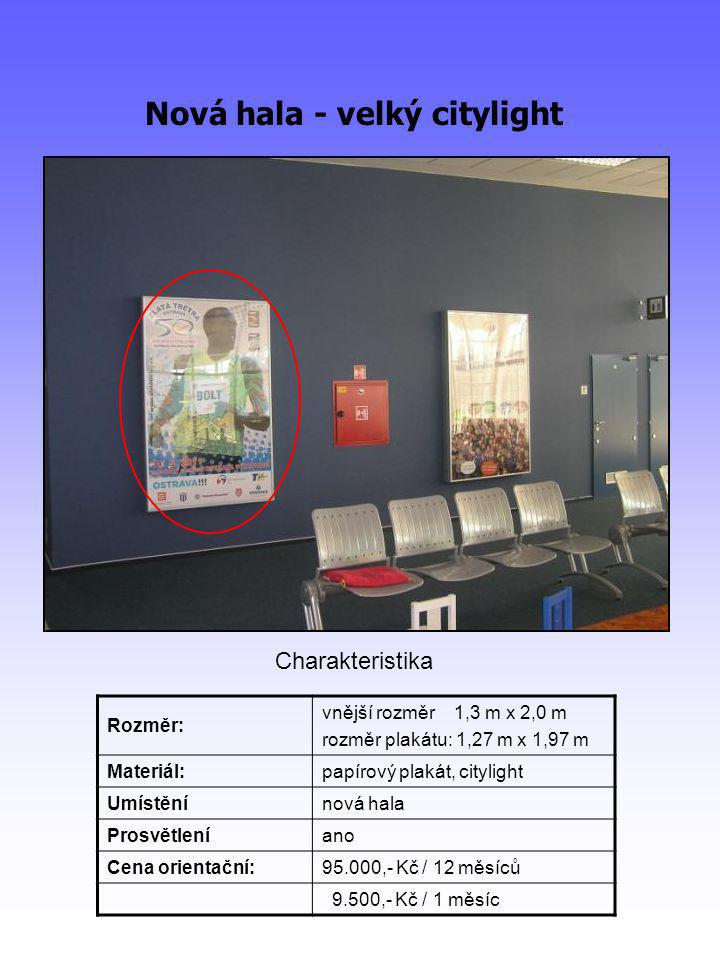 Nová hala - velký citylight Rozměr: vnější rozměr 1,3 m x 2,0 m rozměr plakátu: 1,27 m x 1,97 m Materiál:papírový plakát, citylight Umístěnínová hala Prosvětleníano Cena orientační:95.000,- Kč / 12 měsíců 9.500,- Kč / 1 měsíc Charakteristika