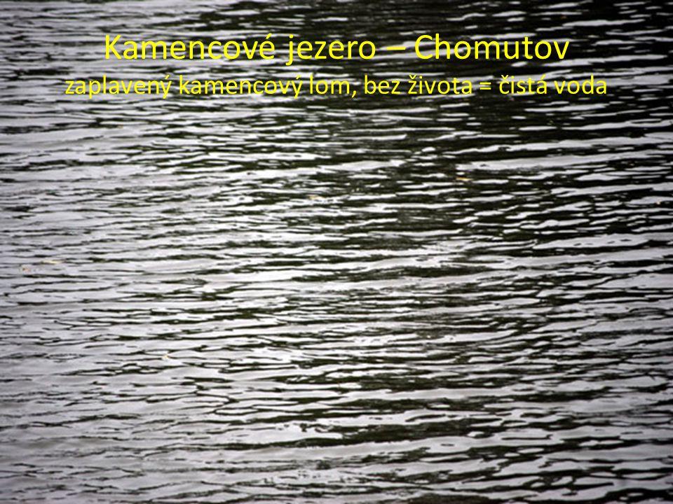 Kamencové jezero – Chomutov zaplavený kamencový lom, bez života = čistá voda