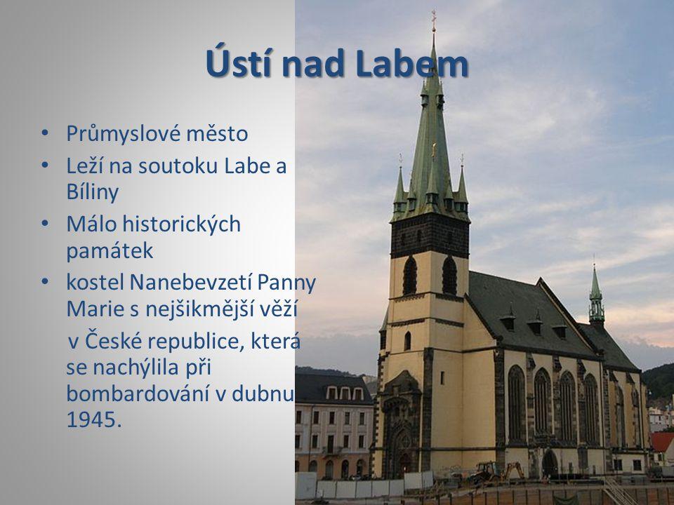 • Průmyslové město • Leží na soutoku Labe a Bíliny • Málo historických památek • kostel Nanebevzetí Panny Marie s nejšikmější věží v České republice,