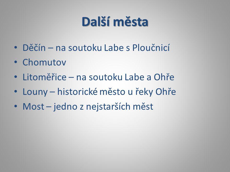Další města • Děčín – na soutoku Labe s Ploučnicí • Chomutov • Litoměřice – na soutoku Labe a Ohře • Louny – historické město u řeky Ohře • Most – jed