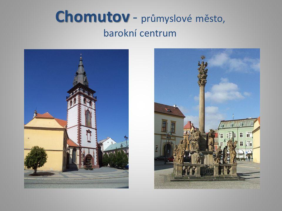 Chomutov Chomutov - průmyslové město, barokní centrum