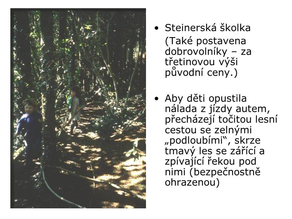 """•Steinerská školka (Také postavena dobrovolníky – za třetinovou výši původní ceny.) •Aby děti opustila nálada z jízdy autem, přecházejí točitou lesní cestou se zelnými """"podloubími , skrze tmavý les se zářící a zpívající řekou pod nimi (bezpečnostně ohrazenou)"""