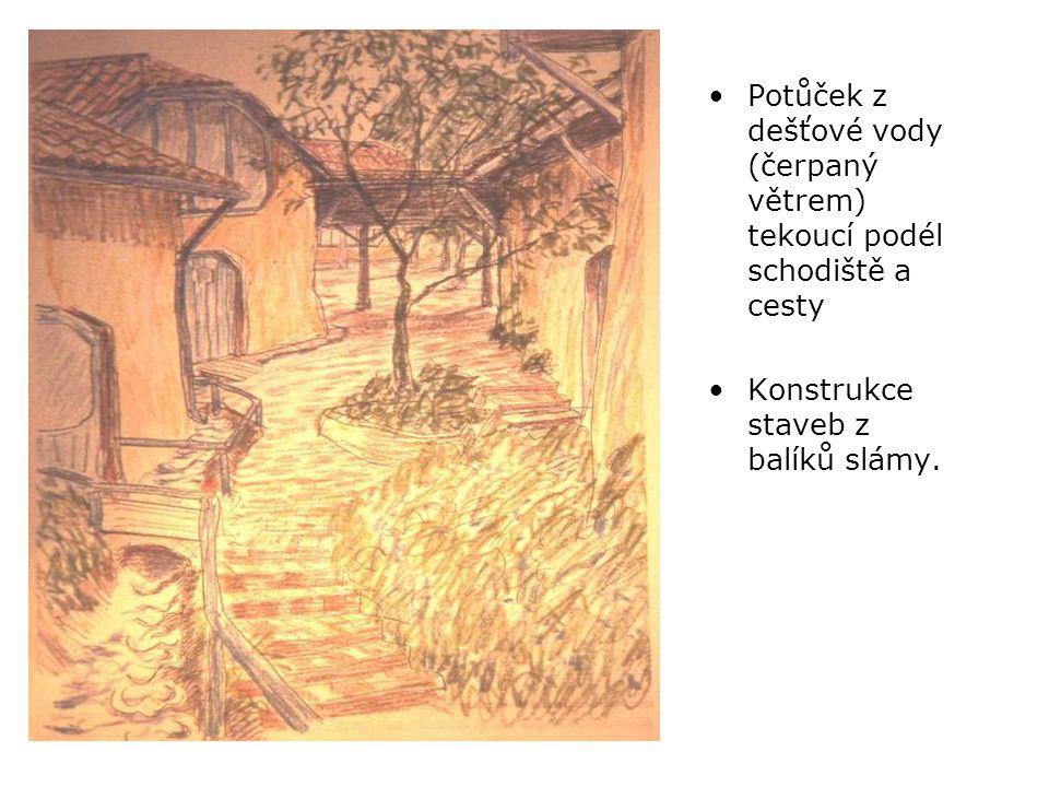 •Potůček z dešťové vody (čerpaný větrem) tekoucí podél schodiště a cesty •Konstrukce staveb z balíků slámy.