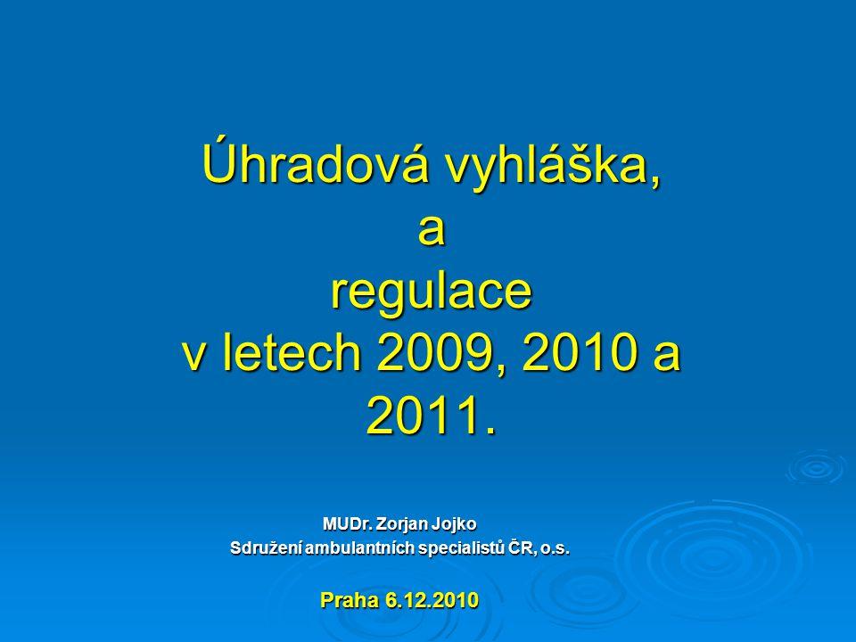 Úhradová vyhláška, a regulace v letech 2009, 2010 a 2011. MUDr. Zorjan Jojko Sdružení ambulantních specialistů ČR, o.s. Praha 6.12.2010