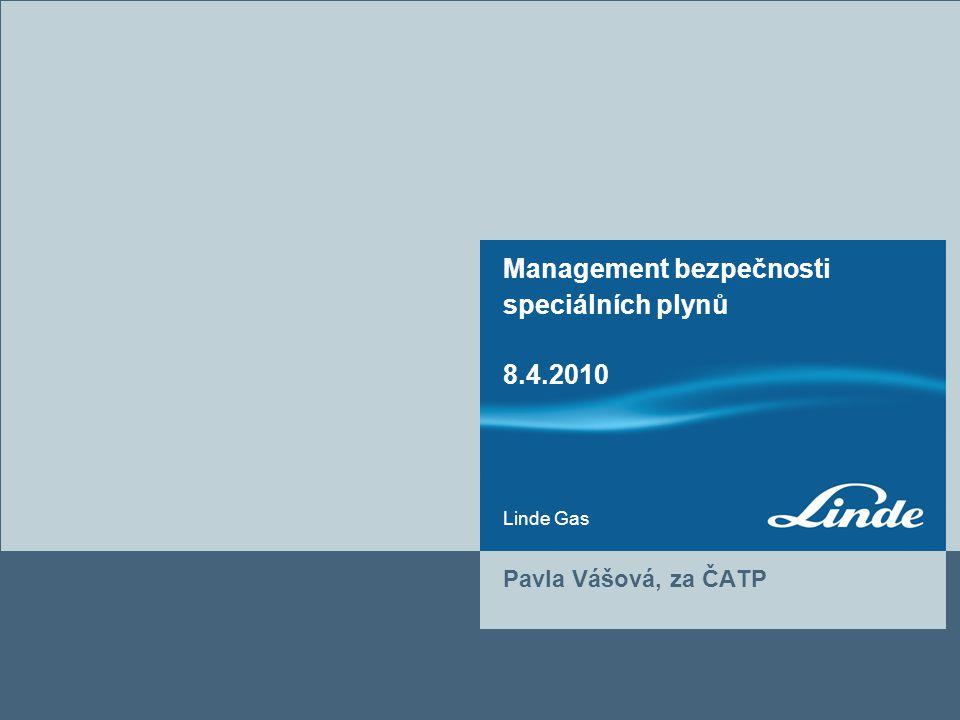 Linde Gas Management bezpečnosti speciálních plynů 8.4.2010 Pavla Vášová, za ČATP
