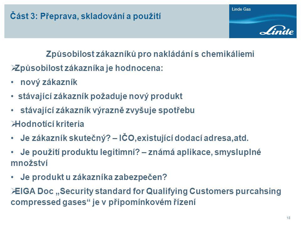Linde Gas 18 Část 3: Přeprava, skladování a použití Způsobilost zákazníků pro nakládání s chemikáliemi  Způsobilost zákazníka je hodnocena: • nový zá