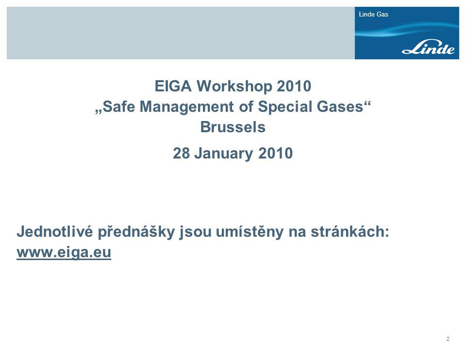 """Linde Gas 2 EIGA Workshop 2010 """"Safe Management of Special Gases"""" Brussels 28 January 2010 Jednotlivé přednášky jsou umístěny na stránkách: www.eiga.e"""