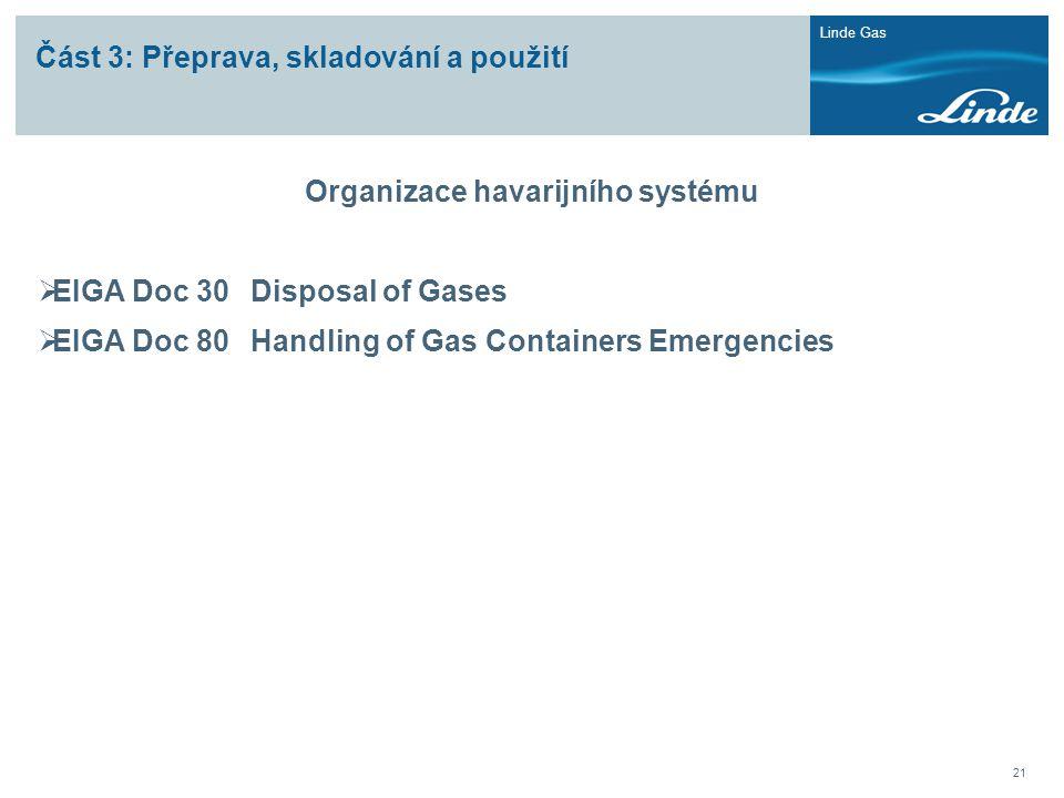 Linde Gas 21 Část 3: Přeprava, skladování a použití Organizace havarijního systému  EIGA Doc 30Disposal of Gases  EIGA Doc 80Handling of Gas Contain