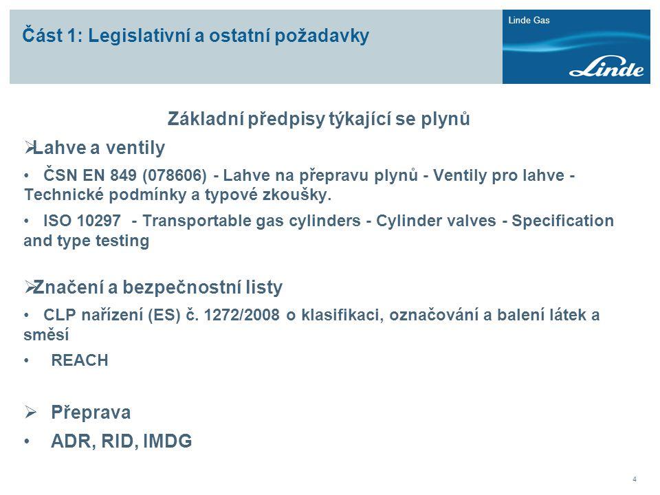 Linde Gas 4 Část 1: Legislativní a ostatní požadavky Základní předpisy týkající se plynů  Lahve a ventily •ČSN EN 849 (078606) - Lahve na přepravu pl