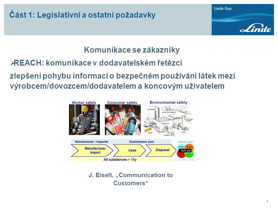 Linde Gas 6 Část 1: Legislativní a ostatní požadavky Komunikace se zákazníky  REACH: komunikace v dodavatelském řetězci zlepšení pohybu informací o b