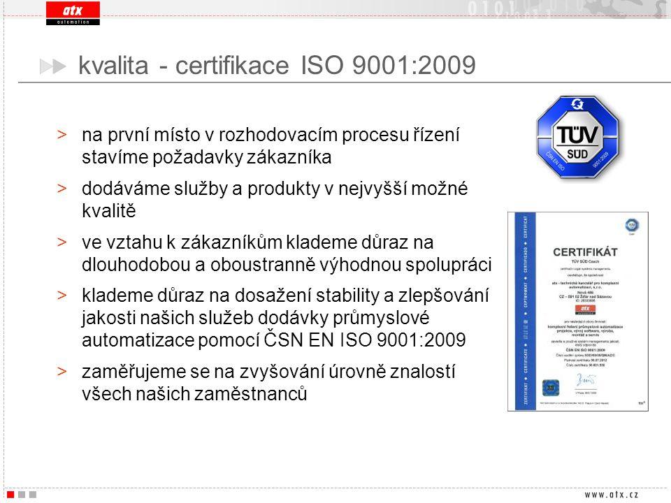 kvalita - certifikace ISO 9001:2009 >na první místo v rozhodovacím procesu řízení stavíme požadavky zákazníka >dodáváme služby a produkty v nejvyšší m