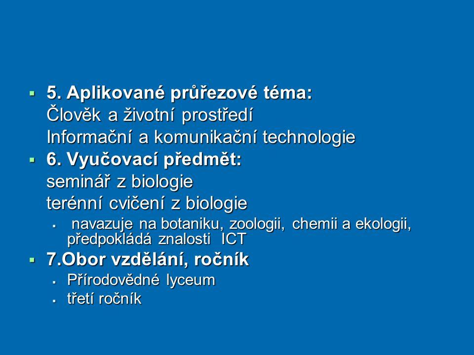  5. Aplikované průřezové téma: Člověk a životní prostředí Informační a komunikační technologie  6. Vyučovací předmět: seminář z biologie terénní cvi