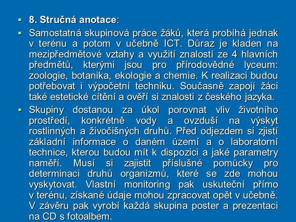  8. Stručná anotace:  Samostatná skupinová práce žáků, která probíhá jednak v terénu a potom v učebně ICT. Důraz je kladen na mezipředmětové vztahy