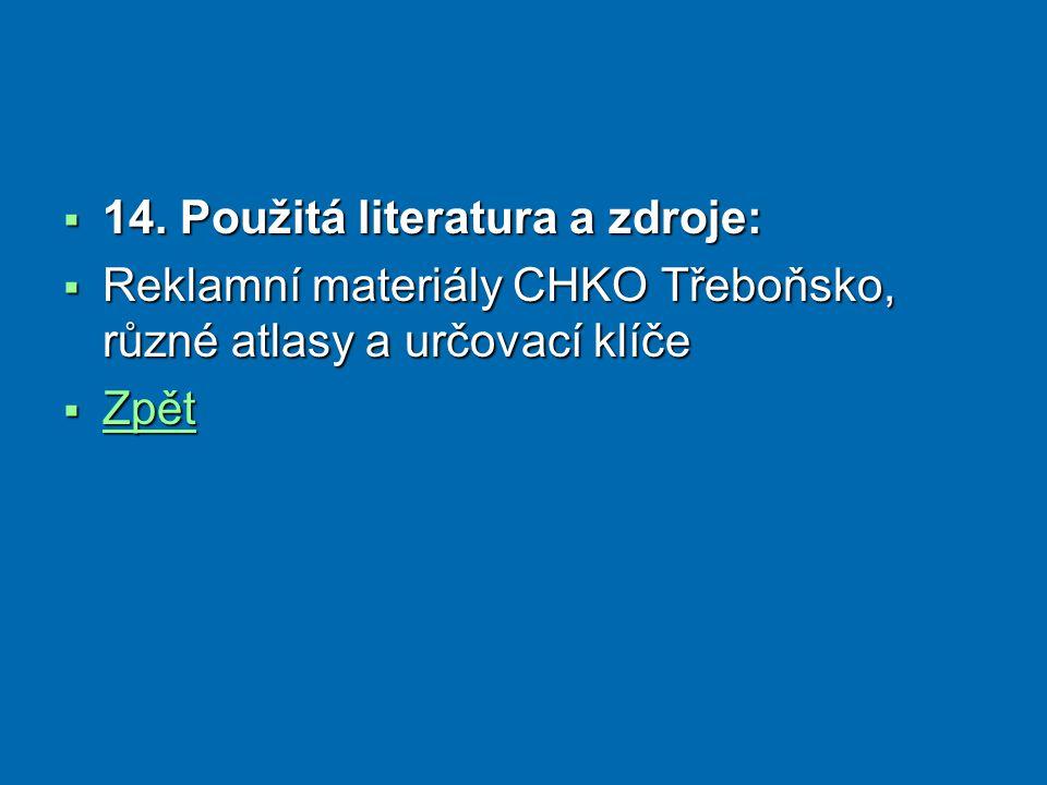  14. Použitá literatura a zdroje:  Reklamní materiály CHKO Třeboňsko, různé atlasy a určovací klíče  Zpět Zpět