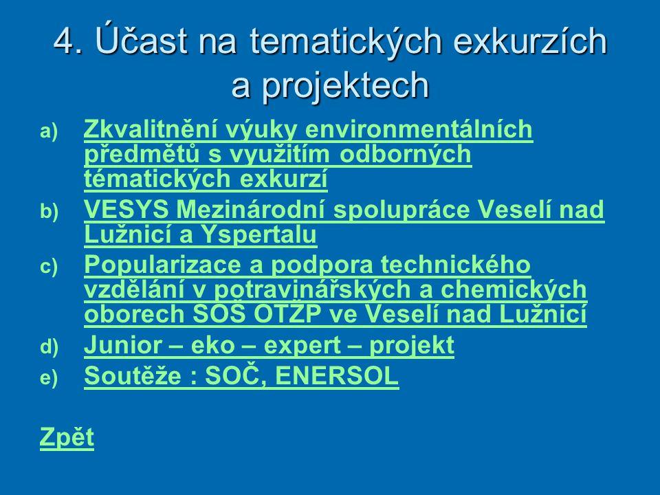 4. Účast na tematických exkurzích a projektech a) a) Zkvalitnění výuky environmentálních předmětů s využitím odborných tématických exkurzí Zkvalitnění