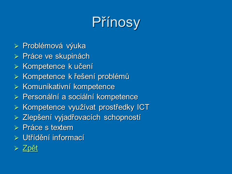 Přínosy  Problémová výuka  Práce ve skupinách  Kompetence k učení  Kompetence k řešení problémů  Komunikativní kompetence  Personální a sociální