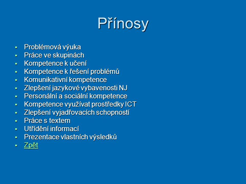 Přínosy  Problémová výuka  Práce ve skupinách  Kompetence k učení  Kompetence k řešení problémů  Komunikativní kompetence  Zlepšení jazykové vyb