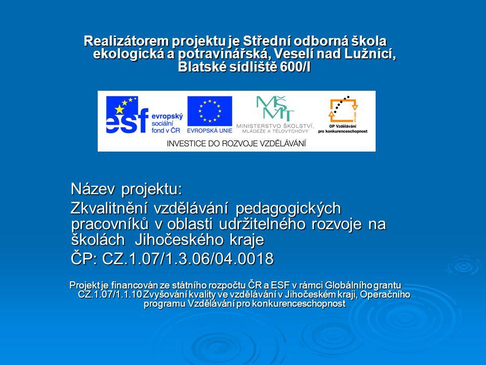 Realizátorem projektu je Střední odborná škola ekologická a potravinářská, Veselí nad Lužnicí, Blatské sídliště 600/I Název projektu: Název projektu: