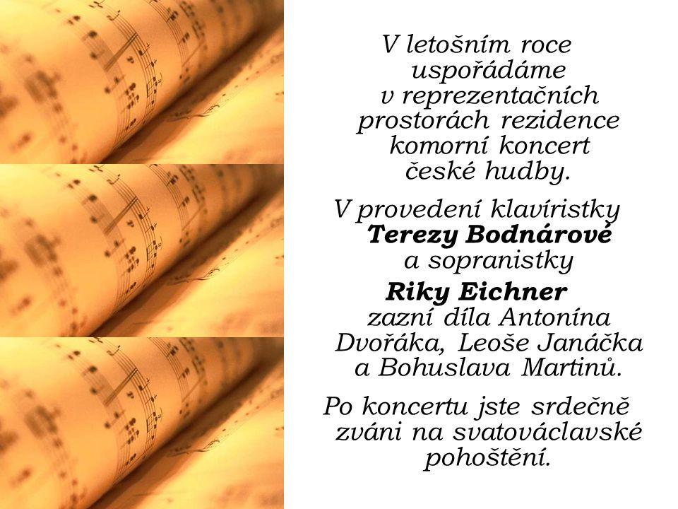 V letošním roce uspořádáme v reprezentačních prostorách rezidence komorní koncert české hudby. V provedení klavíristky Terezy Bodnárové a sopranistky