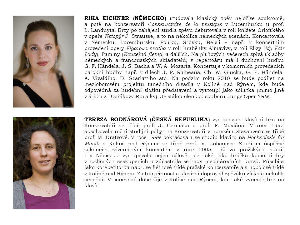 RIKA EICHNER (NĚMECKO) studovala klasický zpěv nejdříve soukromě, a poté na konzervatoři Conservatoire de la musique v Lucemburku u prof. L. Landuyta.