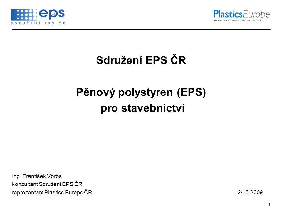 1 Sdružení EPS ČR Pěnový polystyren (EPS) pro stavebnictví Ing.