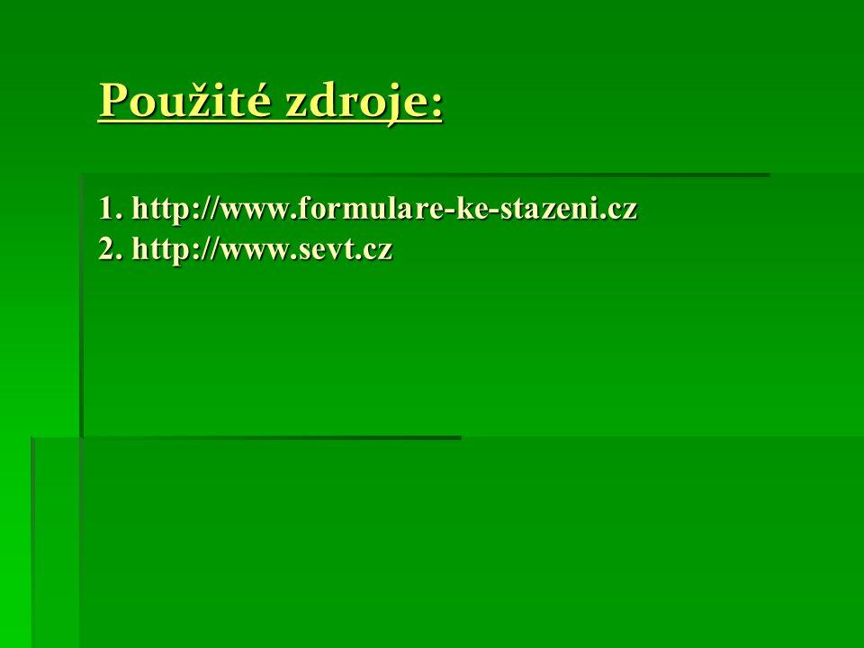 Použité zdroje: 1. http://www.formulare-ke-stazeni.cz 2. http://www.sevt.cz