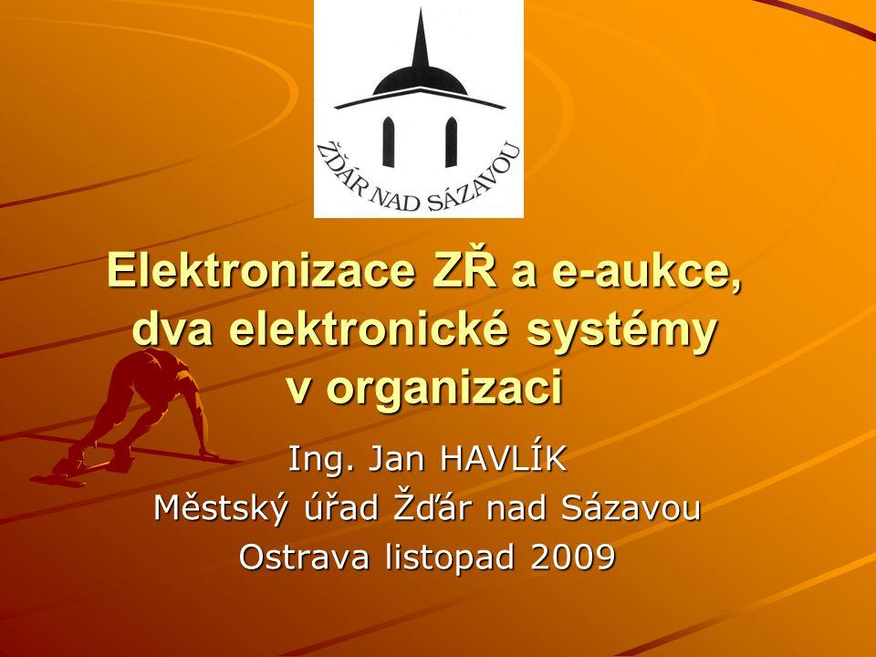 Elektronizace ZŘ a e-aukce, dva elektronické systémy v organizaci Ing. Jan HAVLÍK Městský úřad Žďár nad Sázavou Ostrava listopad 2009