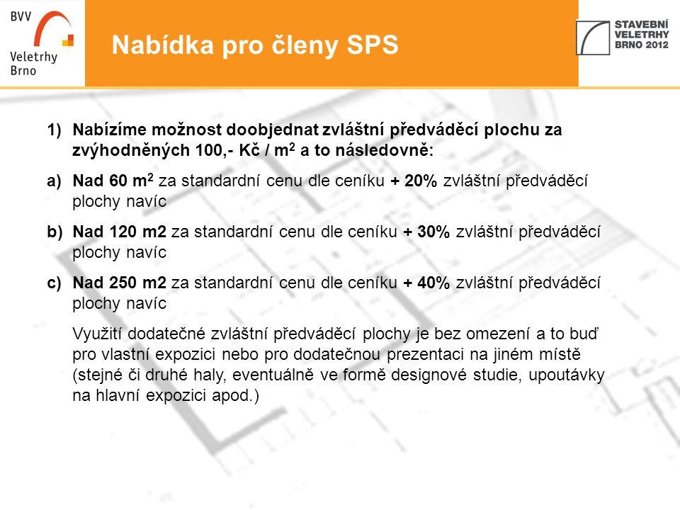 5 Nabídka pro členy SPS 1)Nabízíme možnost doobjednat zvláštní předváděcí plochu za zvýhodněných 100,- Kč / m 2 a to následovně: a)Nad 60 m 2 za stand