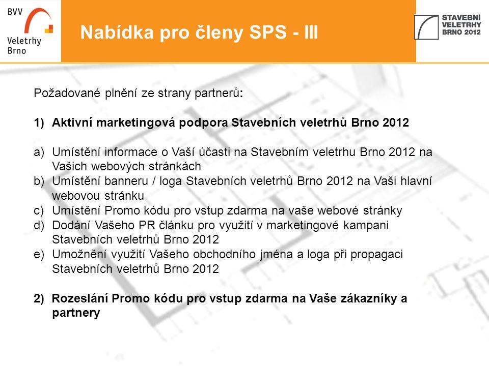 7 Nabídka pro členy SPS - III Požadované plnění ze strany partnerů: 1)Aktivní marketingová podpora Stavebních veletrhů Brno 2012 a)Umístění informace
