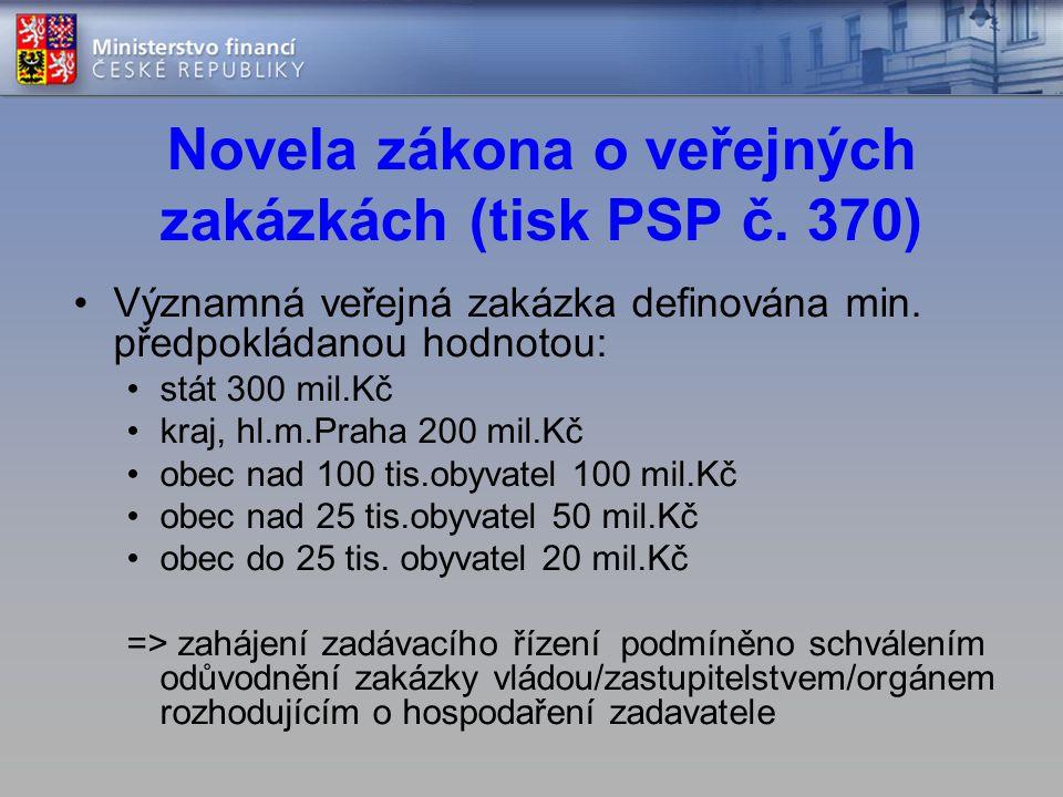 Novela zákona o veřejných zakázkách (tisk PSP č. 370) •Významná veřejná zakázka definována min.