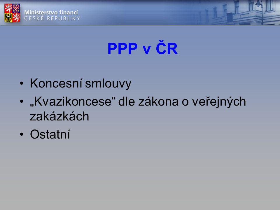 """PPP v ČR •Koncesní smlouvy •""""Kvazikoncese"""" dle zákona o veřejných zakázkách •Ostatní"""