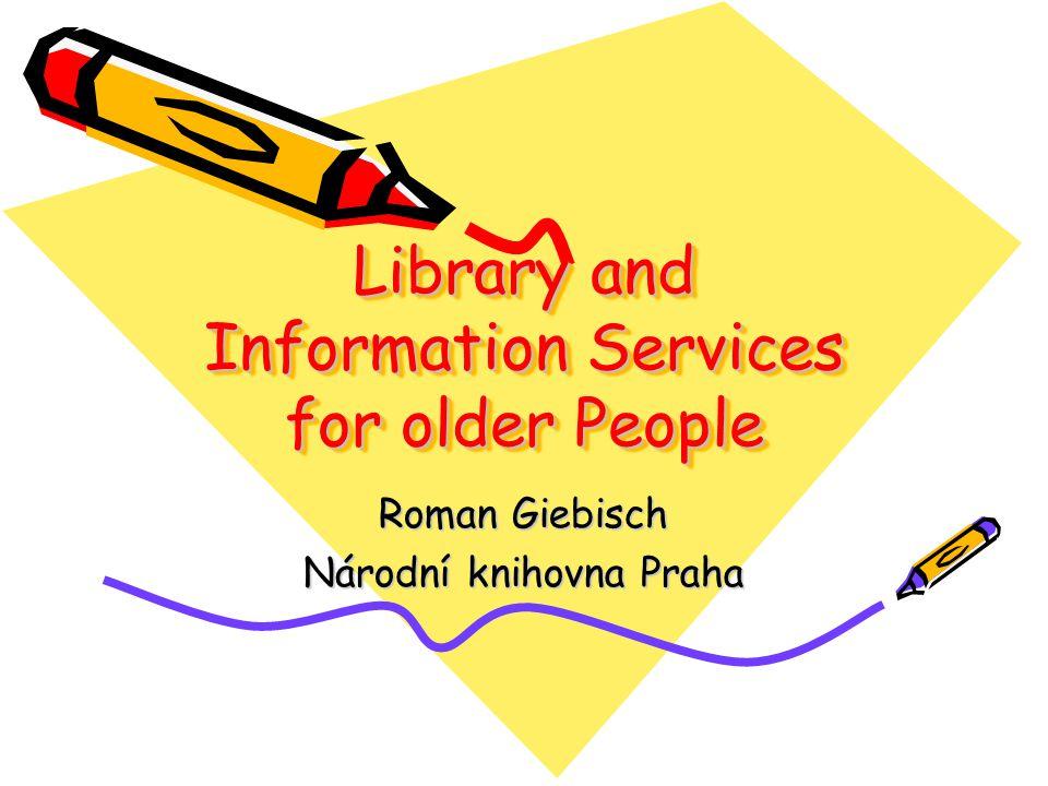 Library and Information Services for older People Roman Giebisch Národní knihovna Praha
