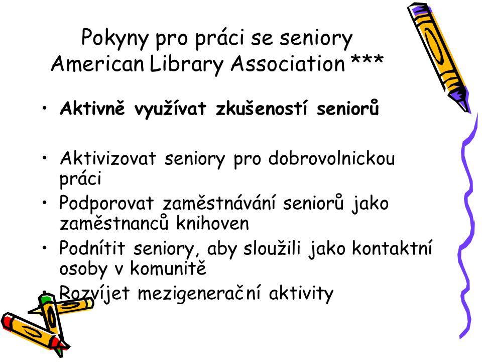 Pokyny pro práci se seniory American Library Association *** •Aktivně využívat zkušeností seniorů •Aktivizovat seniory pro dobrovolnickou práci •Podpo
