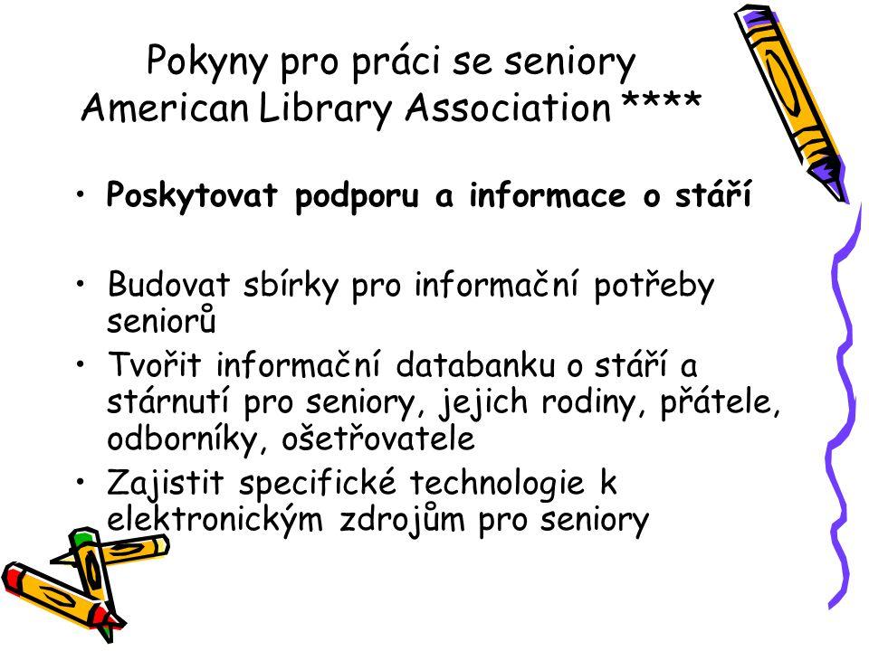 Pokyny pro práci se seniory American Library Association **** •Poskytovat podporu a informace o stáří •Budovat sbírky pro informační potřeby seniorů •