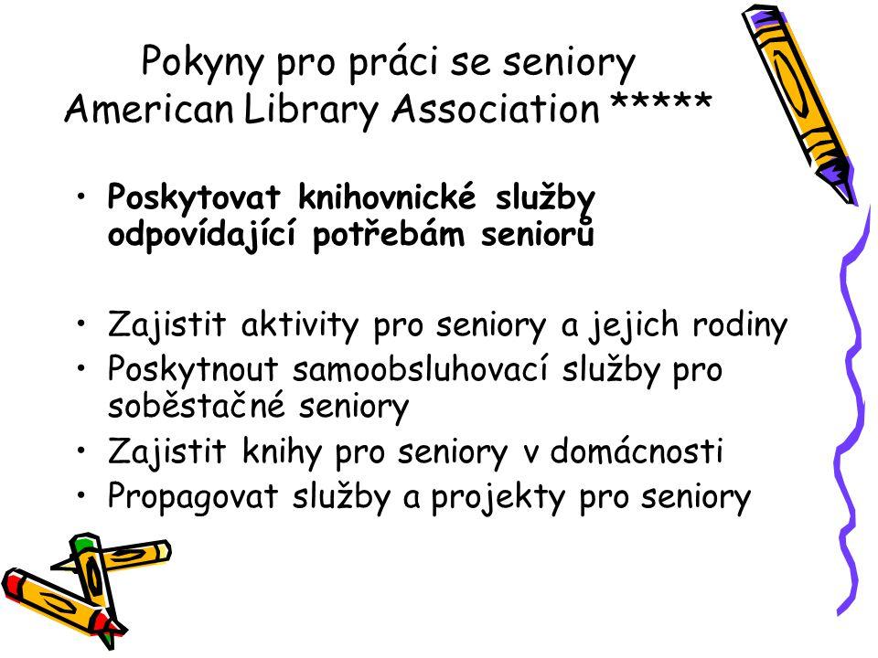 Pokyny pro práci se seniory American Library Association ***** •Poskytovat knihovnické služby odpovídající potřebám seniorů •Zajistit aktivity pro sen