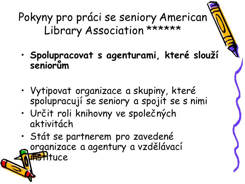 Pokyny pro práci se seniory American Library Association ****** •Spolupracovat s agenturami, které slouží seniorům •Vytipovat organizace a skupiny, kt