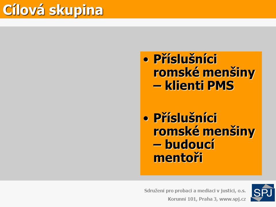 •Příslušníci romské menšiny – klienti PMS •Příslušníci romské menšiny – budoucí mentoři Cílová skupina Sdružení pro probaci a mediaci v justici, o.s.