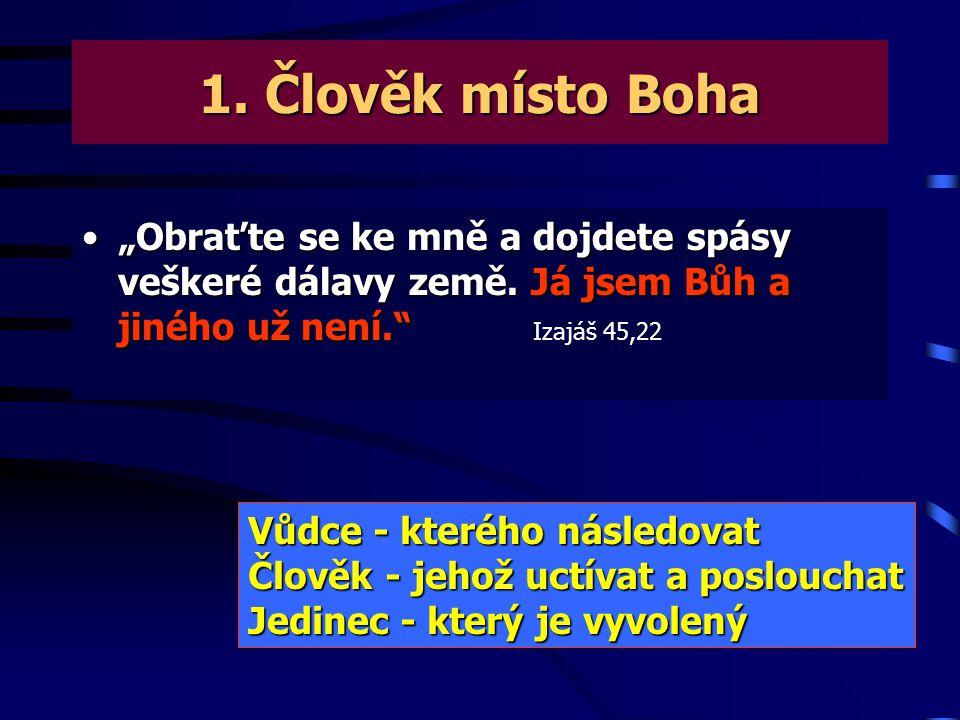 """1.Člověk místo Boha •""""Obraťte se ke mně a dojdete spásy veškeré dálavy země."""