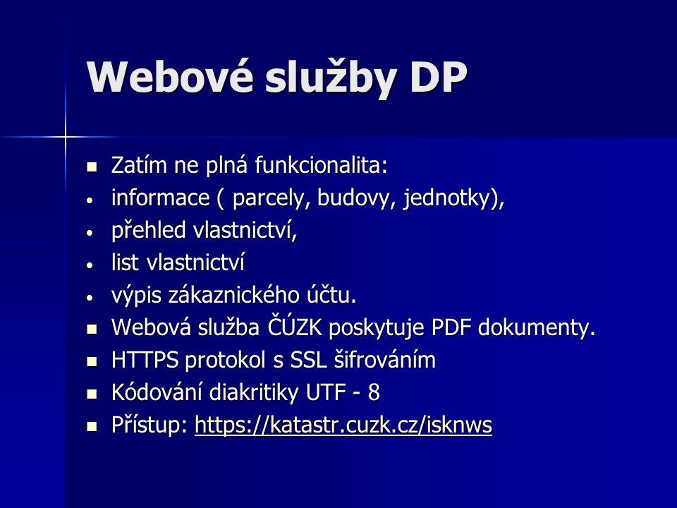 Webové služby DP  Zatím ne plná funkcionalita: • informace ( parcely, budovy, jednotky), • přehled vlastnictví, • list vlastnictví • výpis zákaznického účtu.