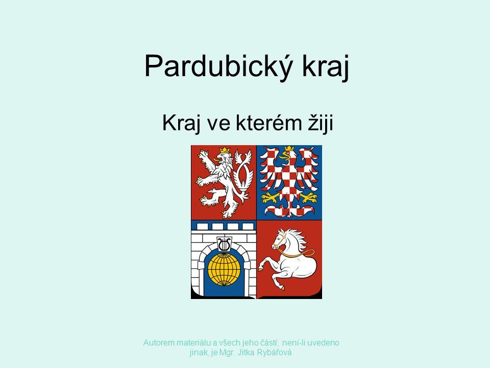 Pardubický kraj Kraj ve kterém žiji Autorem materiálu a všech jeho částí, není-li uvedeno jinak, je Mgr. Jitka Rybářová