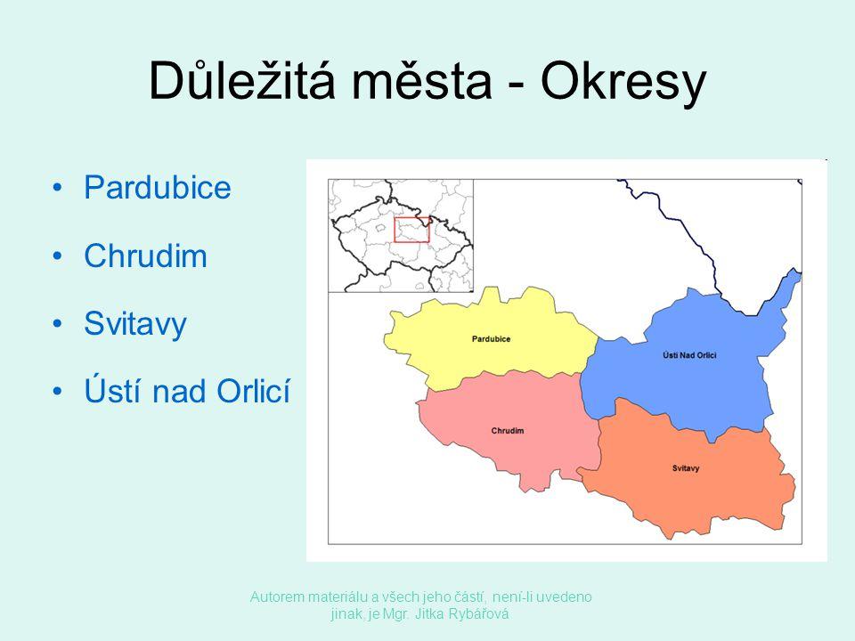 Důležitá města - Okresy •Pardubice •Chrudim •Svitavy •Ústí nad Orlicí Autorem materiálu a všech jeho částí, není-li uvedeno jinak, je Mgr. Jitka Rybář