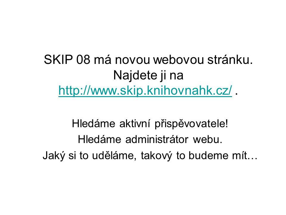 SKIP 08 má novou webovou stránku. Najdete ji na http://www.skip.knihovnahk.cz/.