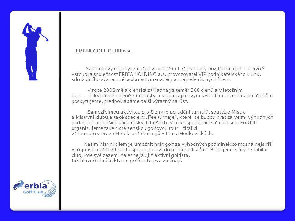 ERBIA GOLF CLUB o.s. Náš golfový club byl založen v roce 2004. O dva roky později do clubu aktivně vstoupila společnost ERBIA HOLDING a.s. provozovate