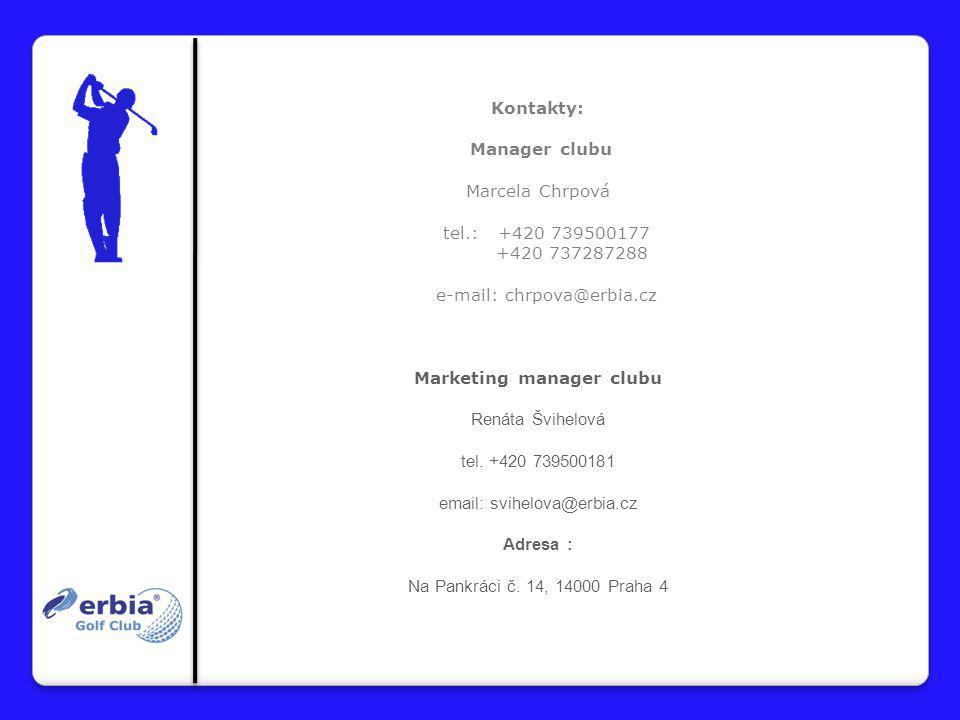 Kontakty: Manager clubu Marcela Chrpová tel.: +420 739500177 +420 737287288 e-mail: chrpova@erbia.cz Marketing manager clubu Renáta Švihelová tel.