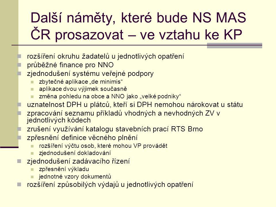 Další náměty, které bude NS MAS ČR prosazovat – ve vztahu ke KP  rozšíření okruhu žadatelů u jednotlivých opatření  průběžné finance pro NNO  zjedn