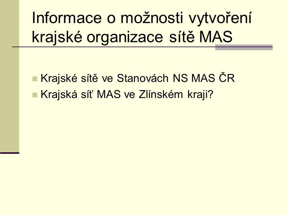 Informace o možnosti vytvoření krajské organizace sítě MAS  Krajské sítě ve Stanovách NS MAS ČR  Krajská síť MAS ve Zlínském kraji?