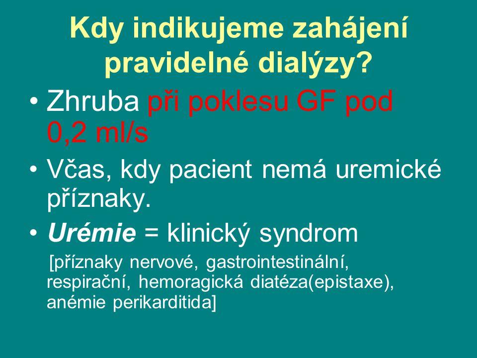 Kdy indikujeme zahájení pravidelné dialýzy? •Zhruba při poklesu GF pod 0,2 ml/s •Včas, kdy pacient nemá uremické příznaky. •Urémie = klinický syndrom