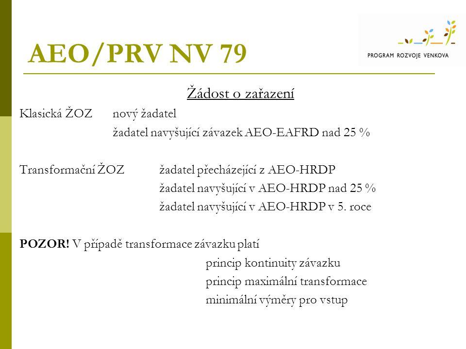 AEO/PRV NV 79 Žádost o zařazení Klasická ŽOZ nový žadatel žadatel navyšující závazek AEO-EAFRD nad 25 % Transformační ŽOZžadatel přecházející z AEO-HRDP žadatel navyšující v AEO-HRDP nad 25 % žadatel navyšující v AEO-HRDP v 5.