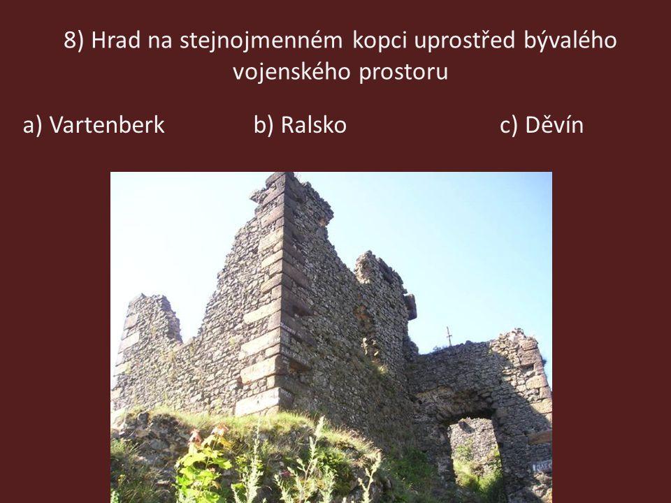8) Hrad na stejnojmenném kopci uprostřed bývalého vojenského prostoru a) Vartenberkb) Ralskoc) Děvín